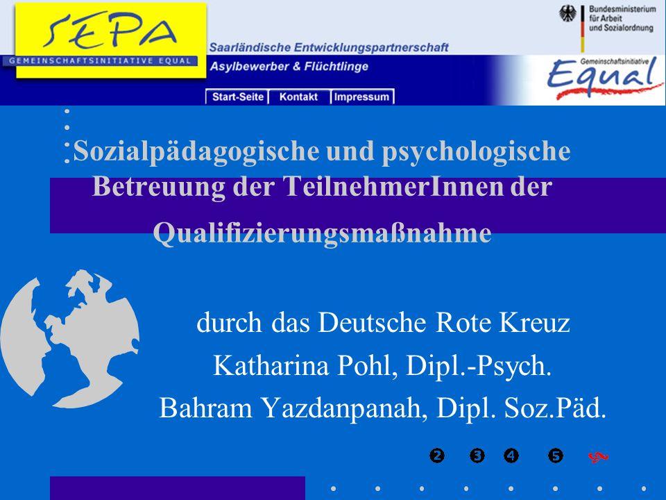 Sozialpädagogische und psychologische Betreuung der TeilnehmerInnen der Qualifizierungsmaßnahme durch das Deutsche Rote Kreuz Katharina Pohl, Dipl.-Ps