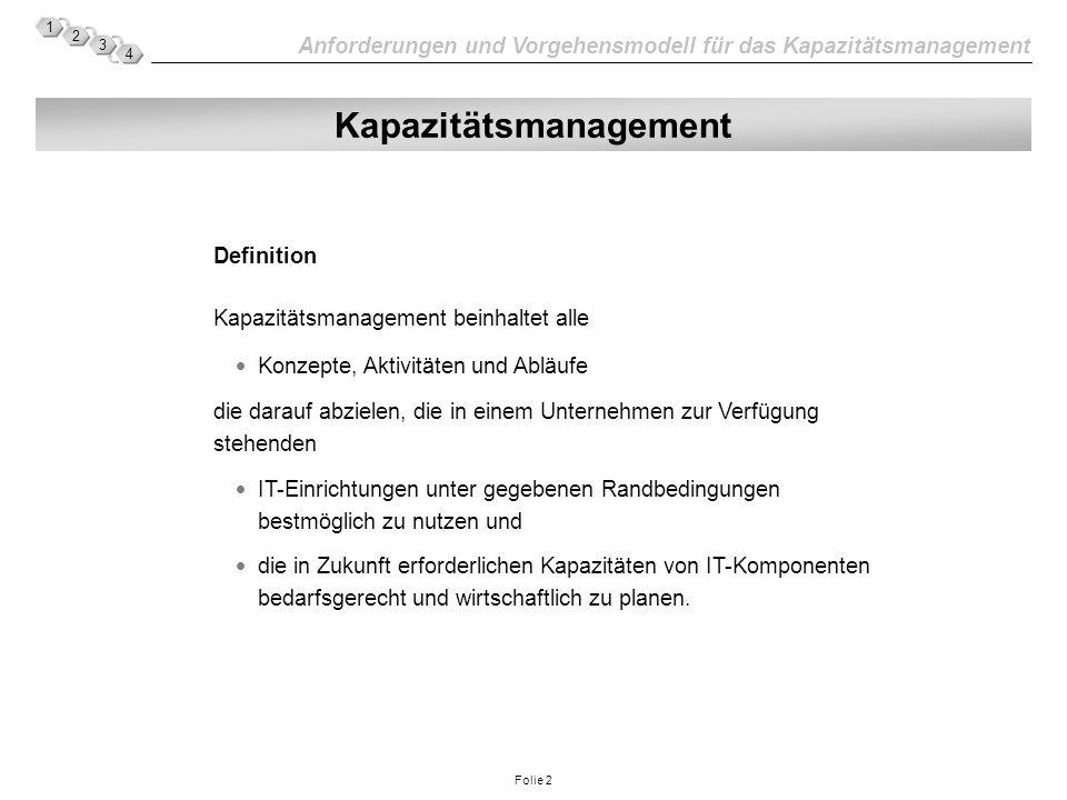 Anforderungen und Vorgehensmodell für das Kapazitätsmanagement 1 2 3 4 Folie 2 Definition Kapazitätsmanagement beinhaltet alle Konzepte, Aktivitäten u