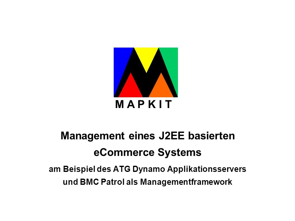 M A P K I T Management eines J2EE basierten eCommerce Systems am Beispiel des ATG Dynamo Applikationsservers und BMC Patrol als Managementframework