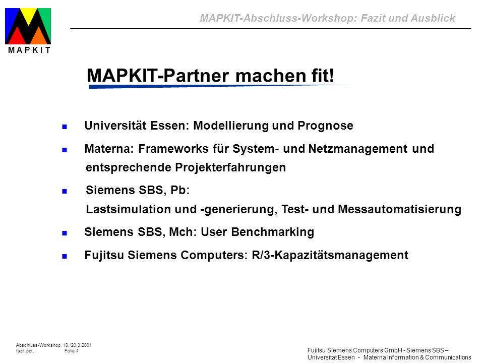 Fujitsu Siemens Computers GmbH - Siemens SBS – Universität Essen - Materna Information & Communications MAPKIT-Abschluss-Workshop: Fazit und Ausblick