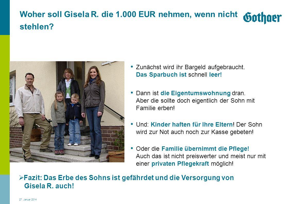 27. Januar 2014 Fazit: Das Erbe des Sohns ist gefährdet und die Versorgung von Gisela R. auch! Woher soll Gisela R. die 1.000 EUR nehmen, wenn nicht s