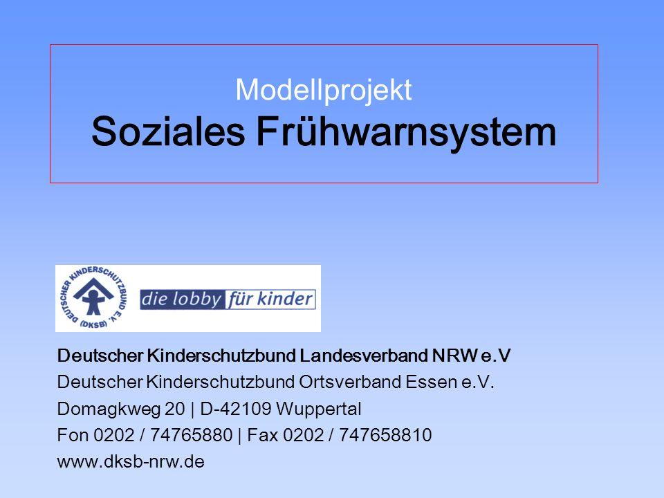 Modellprojekt Soziales Frühwarnsystem Deutscher Kinderschutzbund Landesverband NRW e.V Deutscher Kinderschutzbund Ortsverband Essen e.V. Domagkweg 20