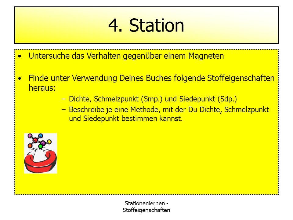 Stationenlernen - Stoffeigenschaften 4. Station Untersuche das Verhalten gegenüber einem Magneten Finde unter Verwendung Deines Buches folgende Stoffe