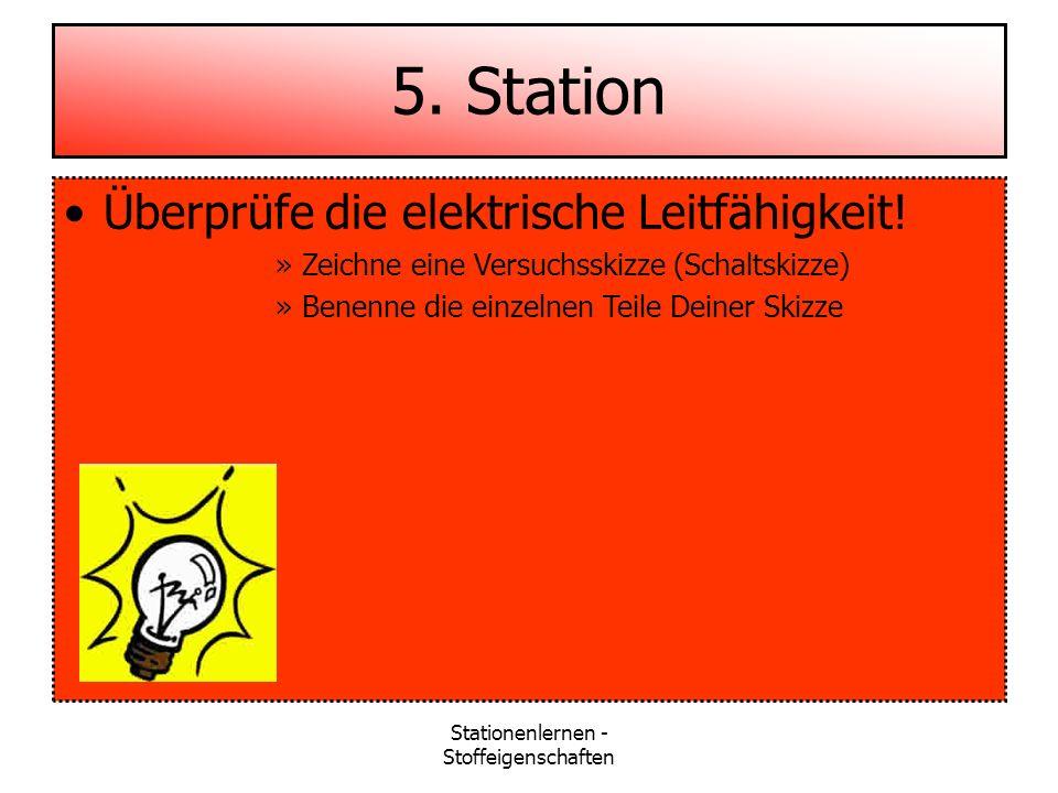 Stationenlernen - Stoffeigenschaften 5. Station Überprüfe die elektrische Leitfähigkeit! »Zeichne eine Versuchsskizze (Schaltskizze) »Benenne die einz