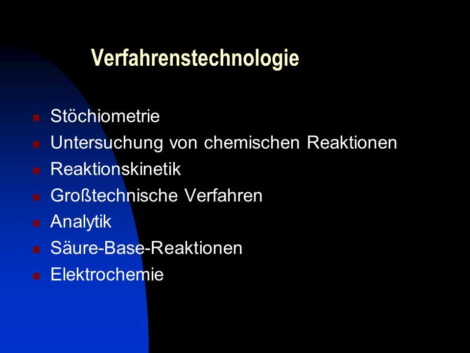 Verfahrenstechnologie Stöchiometrie Untersuchung von chemischen Reaktionen Reaktionskinetik Großtechnische Verfahren Analytik Säure-Base-Reaktionen El