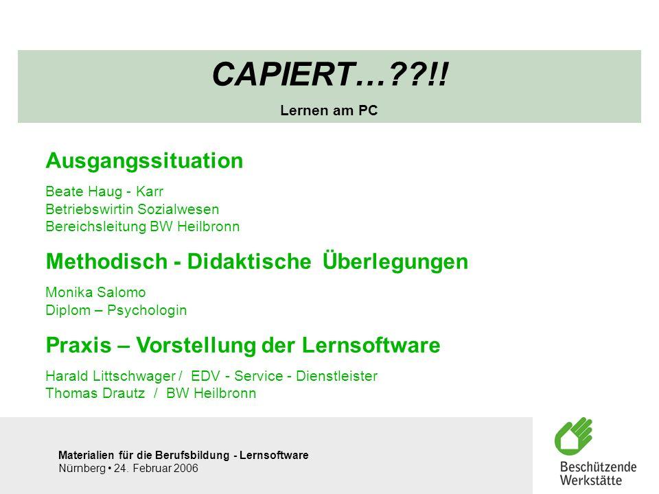 Materialien für die Berufsbildung - Lernsoftware Nürnberg 24. Februar 2006 CAPIERT…??!! Lernen am PC Ausgangssituation Beate Haug - Karr Betriebswirti