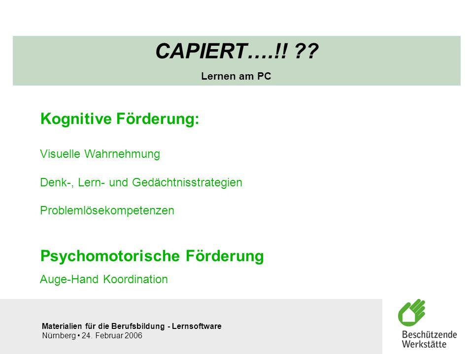 Materialien für die Berufsbildung - Lernsoftware Nürnberg 24. Februar 2006 CAPIERT….!! ?? Lernen am PC Kognitive Förderung: Visuelle Wahrnehmung Denk-