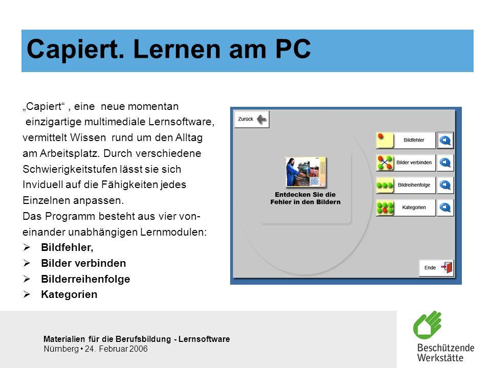 Materialien für die Berufsbildung - Lernsoftware Nürnberg 24. Februar 2006 Capiert, eine neue momentan einzigartige multimediale Lernsoftware, vermitt