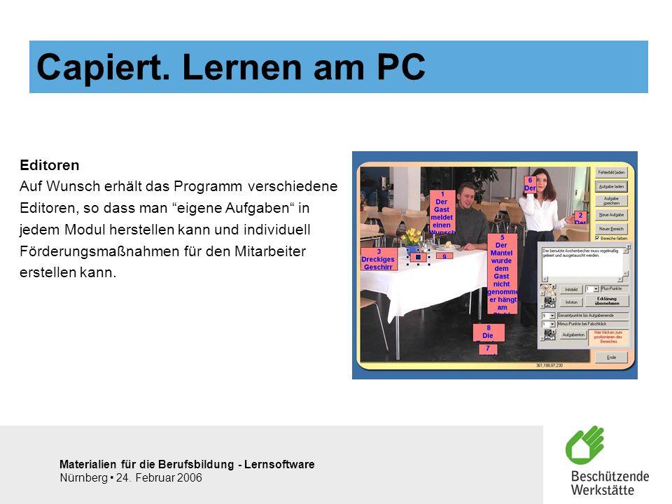 Materialien für die Berufsbildung - Lernsoftware Nürnberg 24. Februar 2006 Editoren Auf Wunsch erhält das Programm verschiedene Editoren, so dass man
