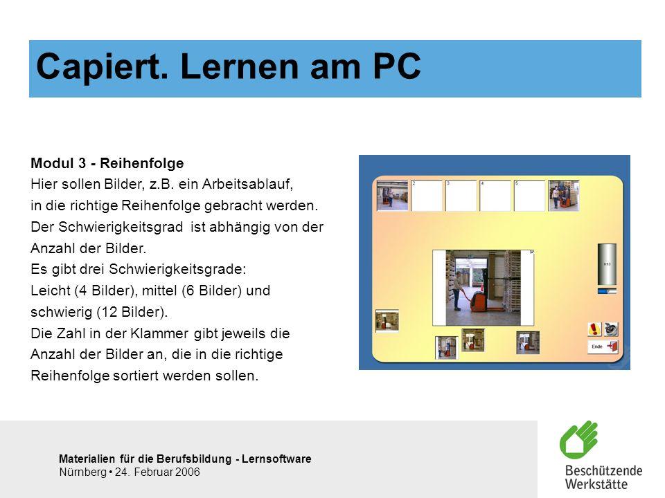 Materialien für die Berufsbildung - Lernsoftware Nürnberg 24. Februar 2006 Modul 3 - Reihenfolge Hier sollen Bilder, z.B. ein Arbeitsablauf, in die ri