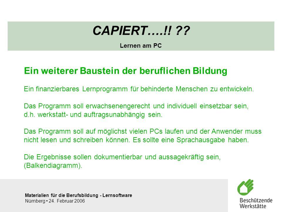 Materialien für die Berufsbildung - Lernsoftware Nürnberg 24. Februar 2006 CAPIERT….!! ?? Lernen am PC Ein weiterer Baustein der beruflichen Bildung E