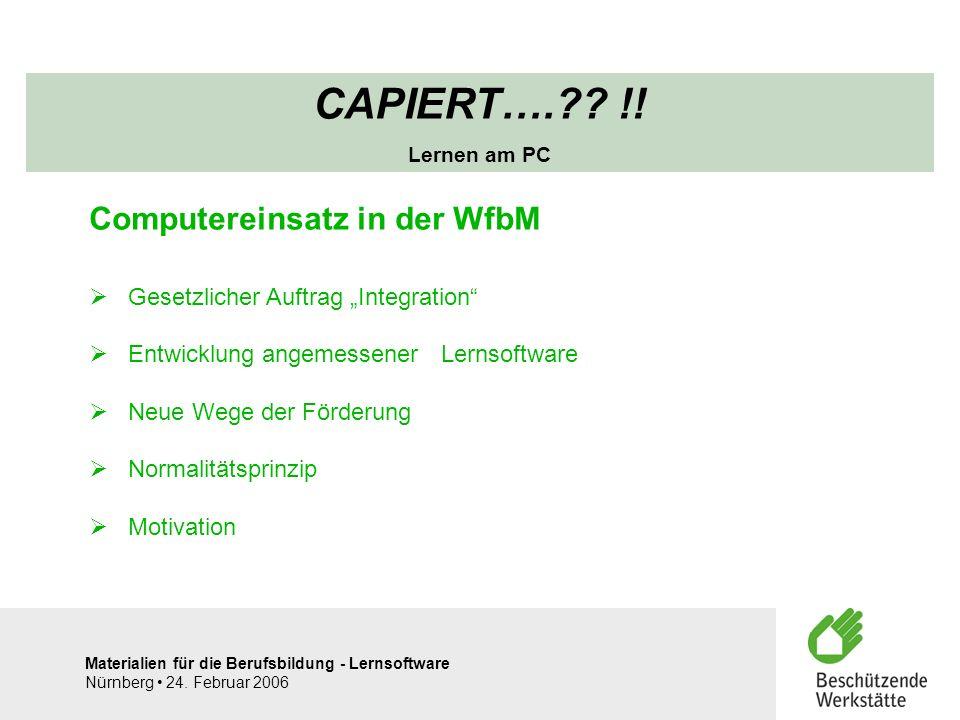 Materialien für die Berufsbildung - Lernsoftware Nürnberg 24. Februar 2006 CAPIERT….?? !! Lernen am PC Computereinsatz in der WfbM Gesetzlicher Auftra