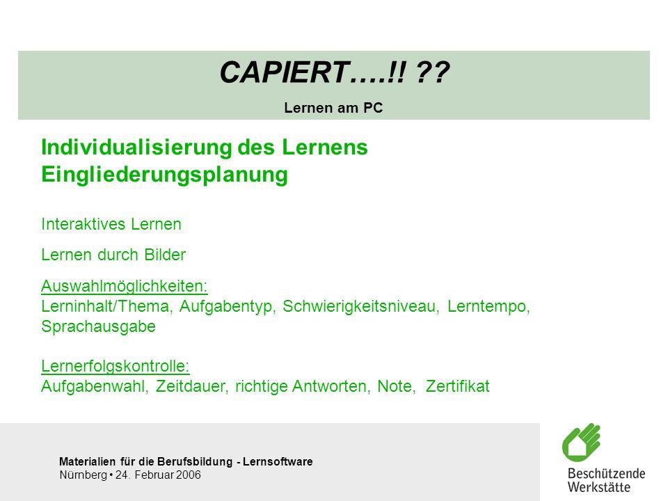 Materialien für die Berufsbildung - Lernsoftware Nürnberg 24. Februar 2006 CAPIERT….!! ?? Lernen am PC Individualisierung des Lernens Eingliederungspl