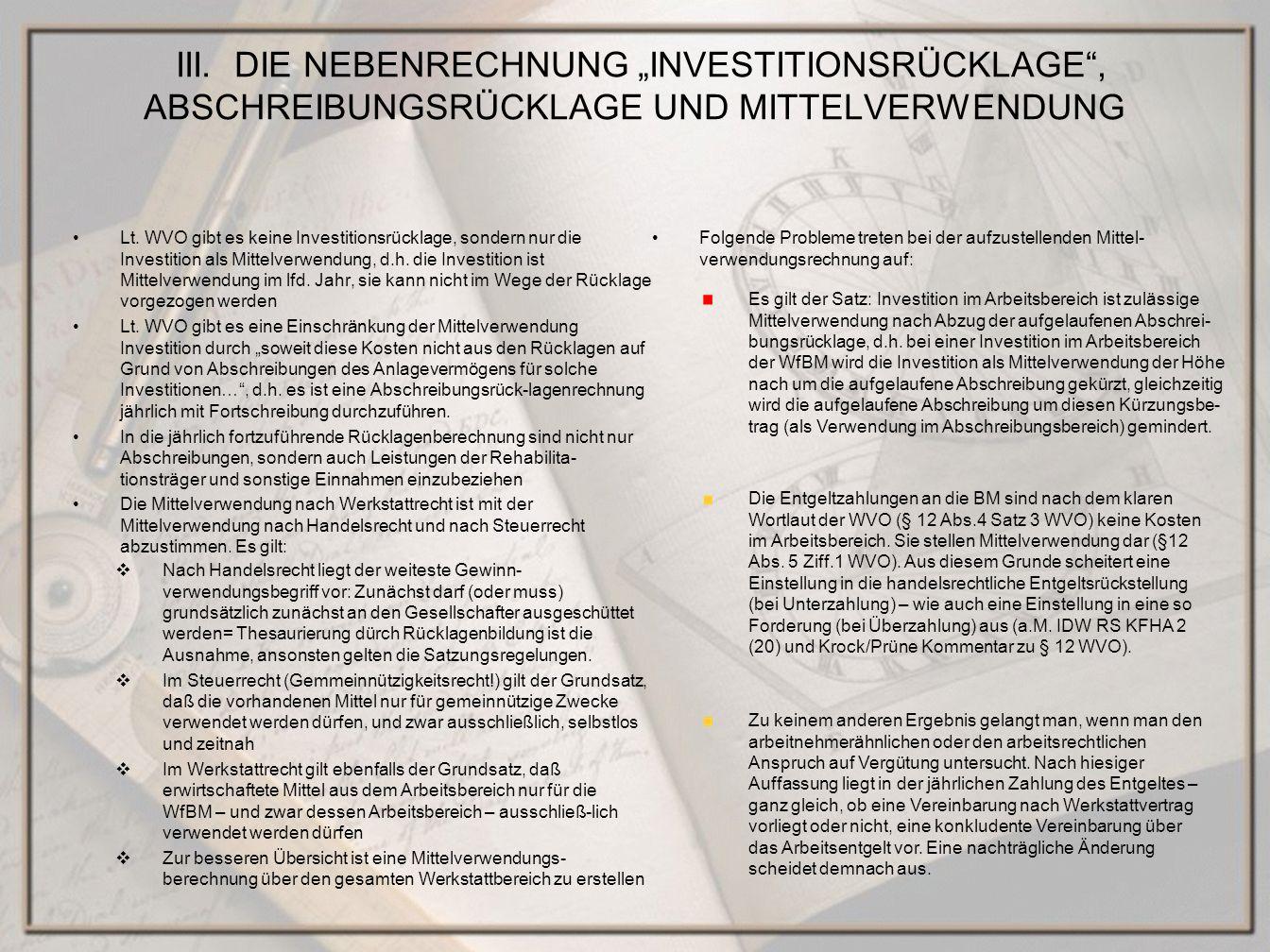Lt. WVO gibt es keine Investitionsrücklage, sondern nur die Investition als Mittelverwendung, d.h. die Investition ist Mittelverwendung im lfd. Jahr,