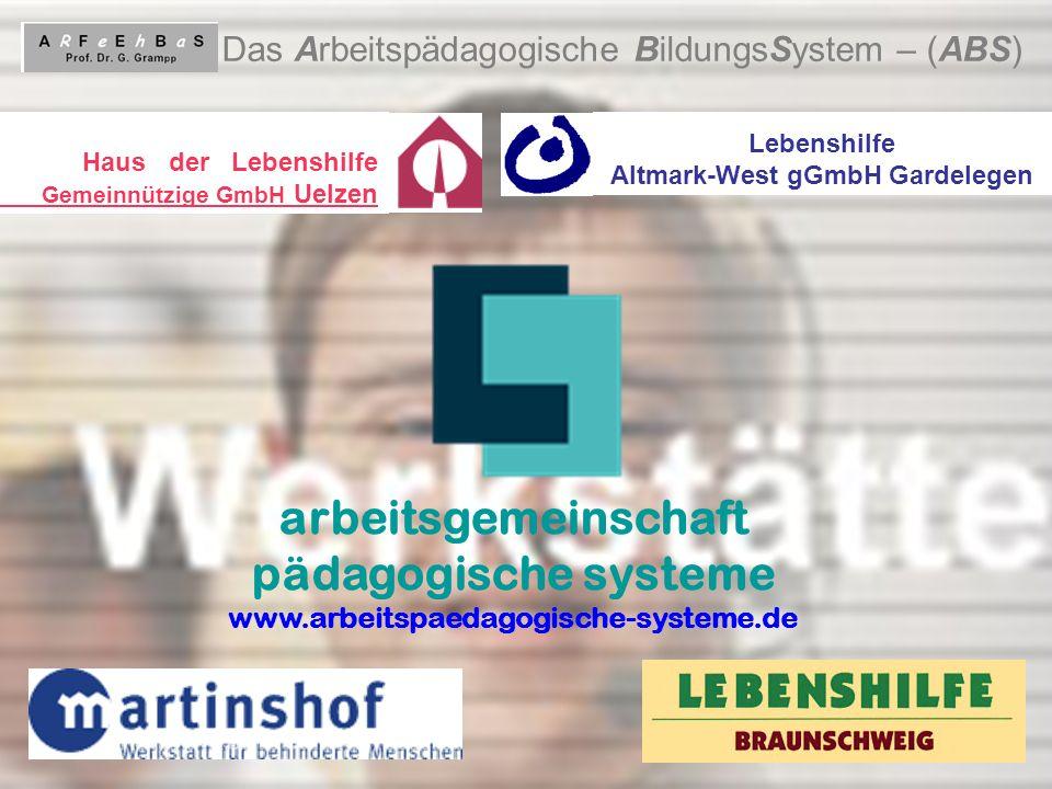 11 Das Arbeitspädagogische BildungsSystem – (ABS) arbeitsgemeinschaft pädagogische systeme www.arbeitspaedagogische-systeme.de Lebenshilfe Altmark-Wes
