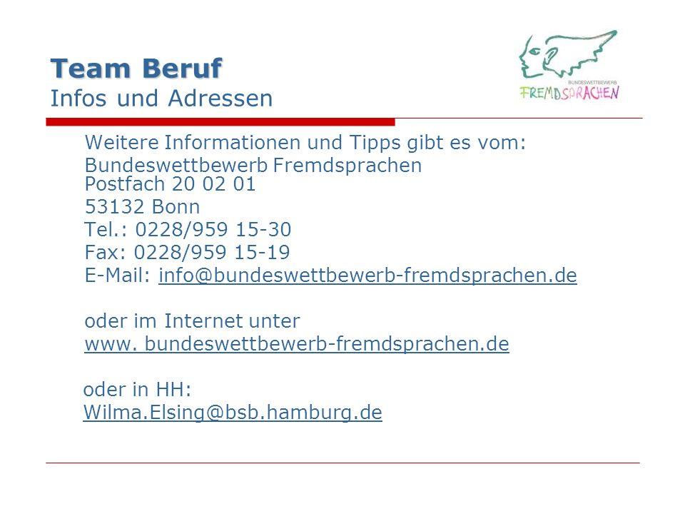 Team Beruf Team Beruf Infos und Adressen Weitere Informationen und Tipps gibt es vom: Bundeswettbewerb Fremdsprachen Postfach 20 02 01 53132 Bonn Tel.