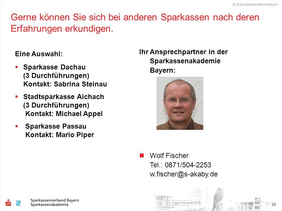 © Sparkassenakademie Bayern 20 Gerne können Sie sich bei anderen Sparkassen nach deren Erfahrungen erkundigen.