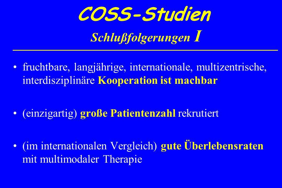 COSS-Studien Schlußfolgerungen I fruchtbare, langjährige, internationale, multizentrische, interdisziplinäre Kooperation ist machbar (einzigartig) gro