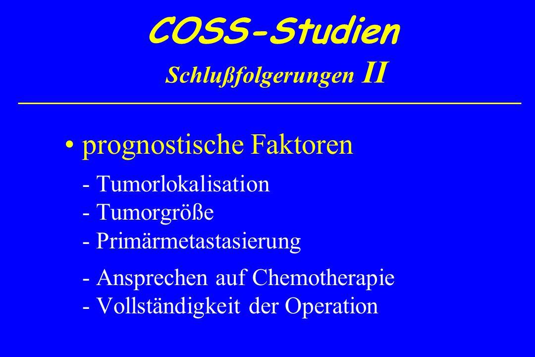 COSS-Studien Schlußfolgerungen II prognostische Faktoren - Tumorlokalisation - Tumorgröße - Primärmetastasierung - Ansprechen auf Chemotherapie - Voll