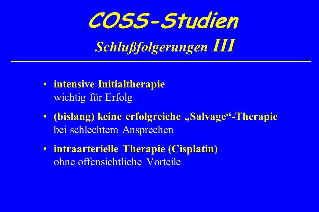COSS-Studien Schlußfolgerungen III intensive Initialtherapie wichtig für Erfolg (bislang) keine erfolgreiche Salvage-Therapie bei schlechtem Anspreche