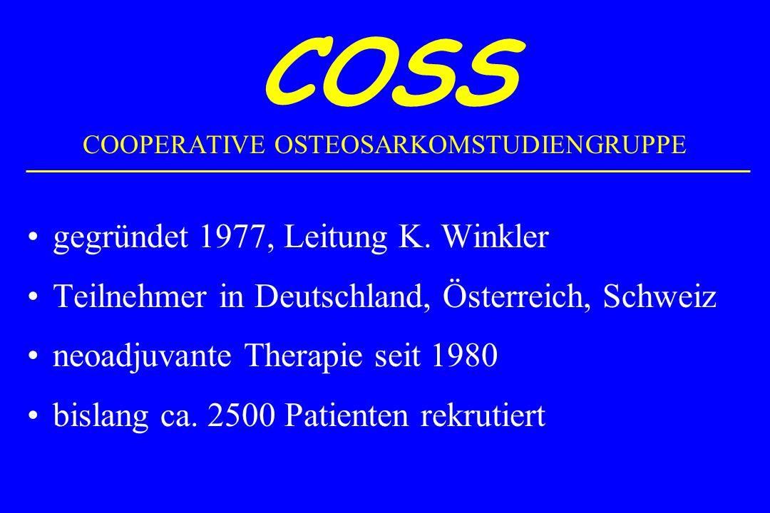 COSS COOPERATIVE OSTEOSARKOMSTUDIENGRUPPE gegründet 1977, Leitung K. Winkler Teilnehmer in Deutschland, Österreich, Schweiz neoadjuvante Therapie seit