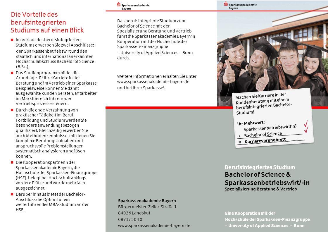 Die Vorteile des berufsintegrierten Studiums auf einen Blick Im Verlauf des berufsintegrierten Studiums erwerben Sie zwei Abschlüsse: den Sparkassenbetriebswirt und den staatlich und international anerkannten Hochschulabschluss Bachelor of Science (B.Sc.).