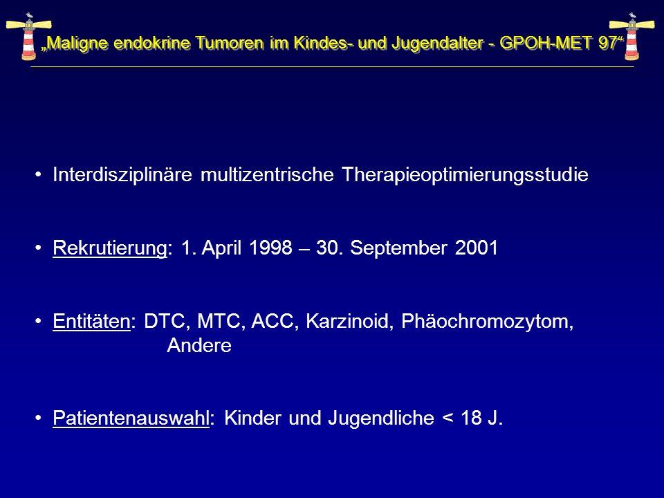 Maligne endokrine Tumoren im Kindes- und Jugendalter - GPOH-MET 97 Interdisziplinäre multizentrische Therapieoptimierungsstudie Rekrutierung: 1. April