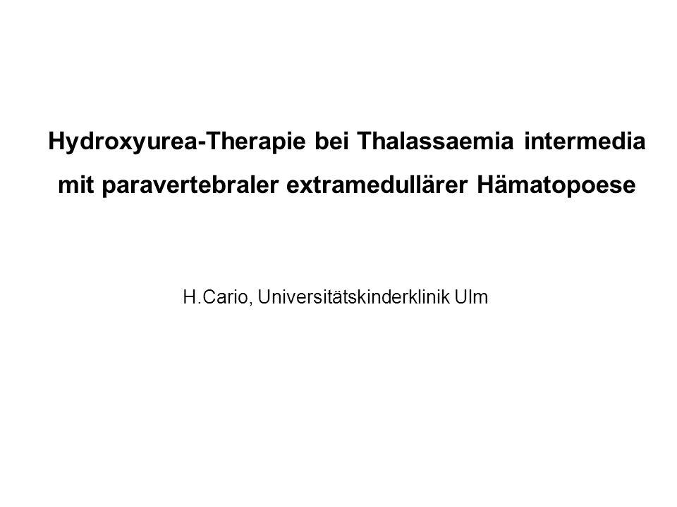 Hydroxyurea-Therapie bei Thalassaemia intermedia mit paravertebraler extramedullärer Hämatopoese H.Cario, Universitätskinderklinik Ulm