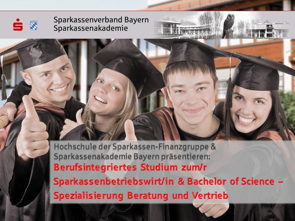 © Sparkassenakademie Bayern www.sparkassenakademie-bayern.de Berufsintegriertes Studium zum/r Sparkassenbetriebswirt/in & Bachelor of Science – Spezialisierung Beratung & Vertrieb 27.01.2014 2/12
