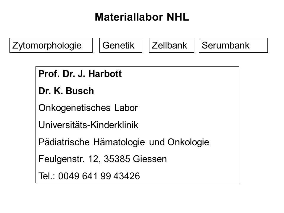 Materiallabor NHL ZytomorphologieGenetikZellbankSerumbank Prof. Dr. J. Harbott Dr. K. Busch Onkogenetisches Labor Universitäts-Kinderklinik Pädiatrisc