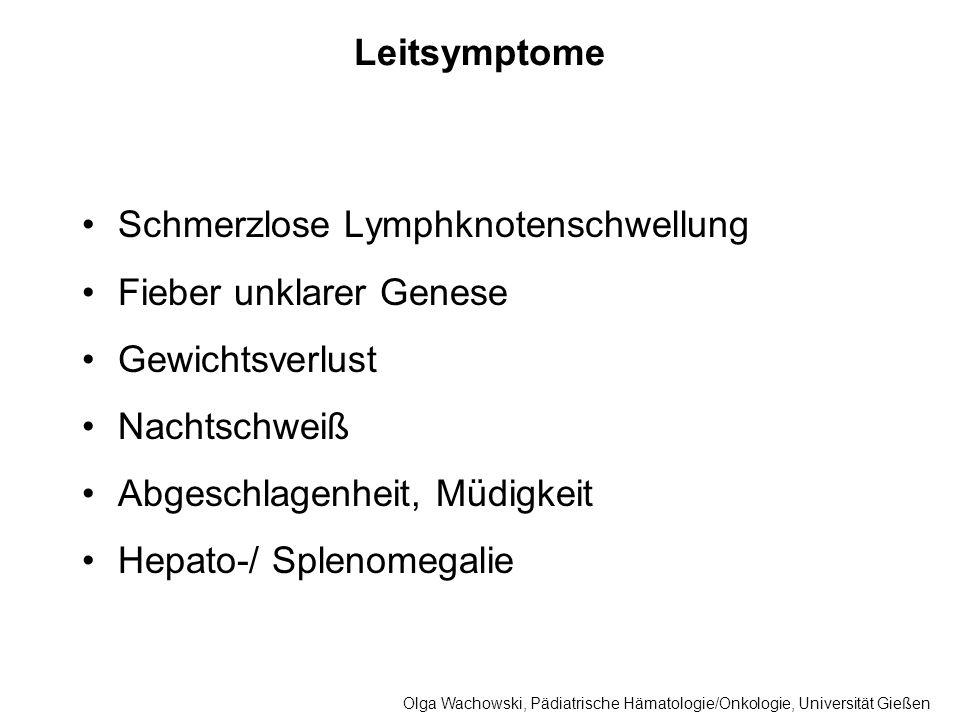 Leitsymptome Schmerzlose Lymphknotenschwellung Fieber unklarer Genese Gewichtsverlust Nachtschweiß Abgeschlagenheit, Müdigkeit Hepato-/ Splenomegalie