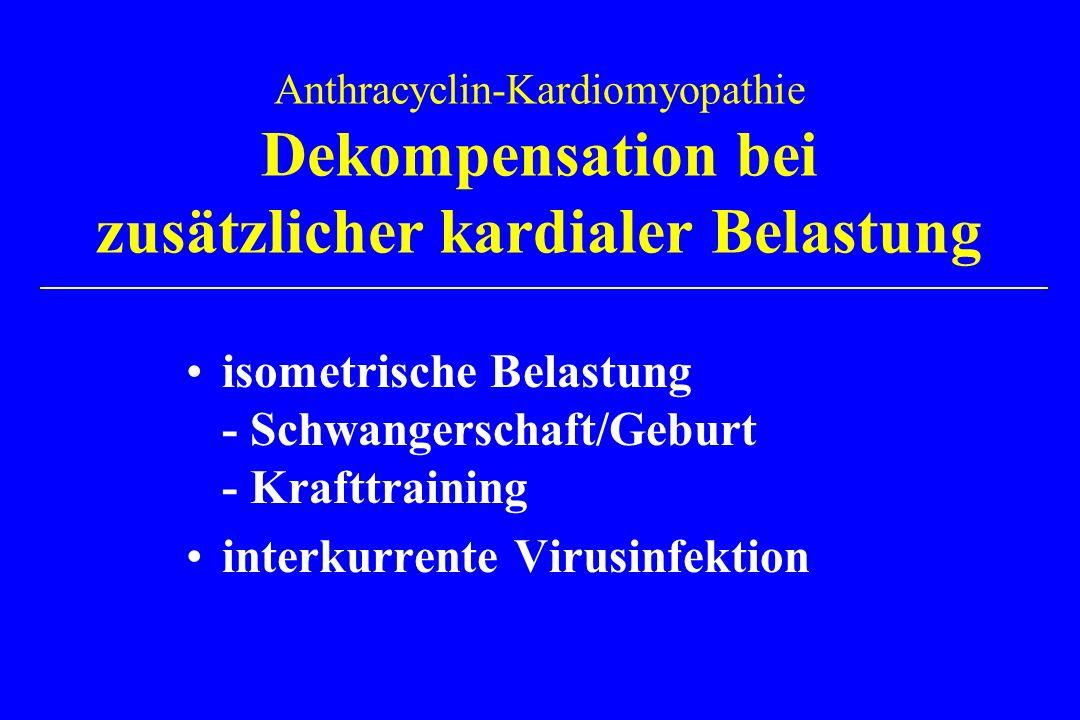 isometrische Belastung - Schwangerschaft/Geburt - Krafttraining interkurrente Virusinfektion Anthracyclin-Kardiomyopathie Dekompensation bei zusätzlicher kardialer Belastung