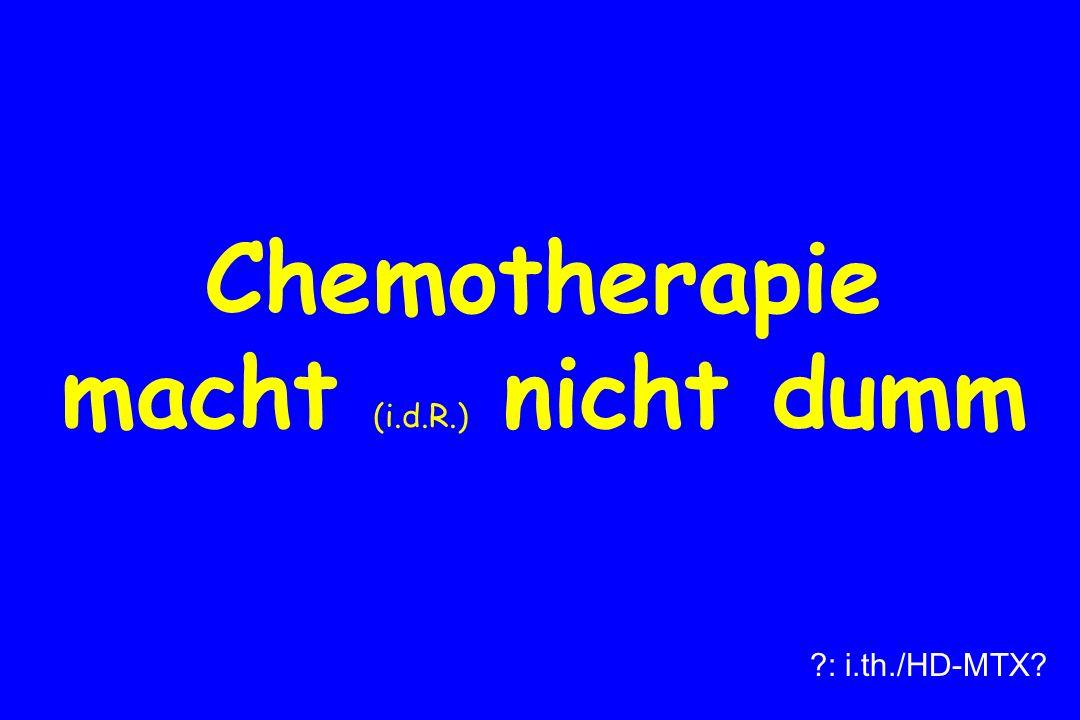 Chemotherapie macht (i.d.R.) nicht dumm ?: i.th./HD-MTX?