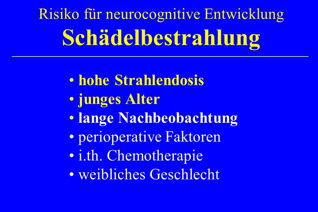 Risiko für neurocognitive Entwicklung Schädelbestrahlung hohe Strahlendosis junges Alter lange Nachbeobachtung perioperative Faktoren i.th. Chemothera