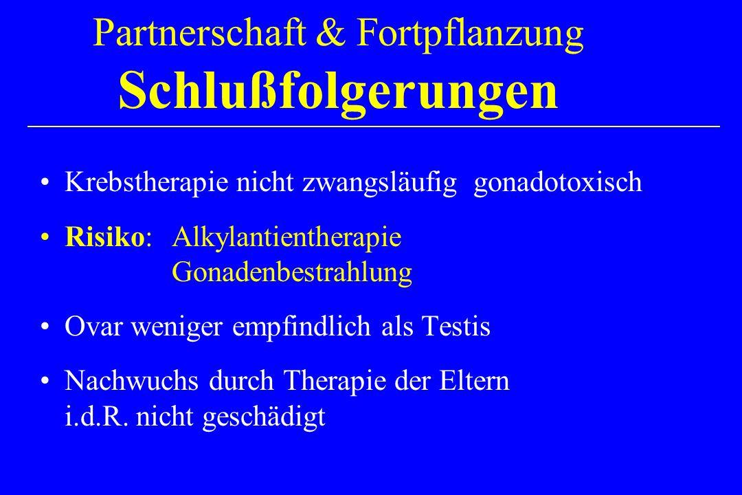 Krebstherapie nicht zwangsläufig gonadotoxisch Risiko: Alkylantientherapie Gonadenbestrahlung Ovar weniger empfindlich als Testis Nachwuchs durch Therapie der Eltern i.d.R.