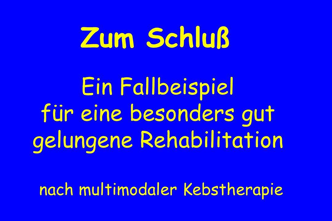 Zum Schluß Ein Fallbeispiel für eine besonders gut gelungene Rehabilitation nach multimodaler Kebstherapie