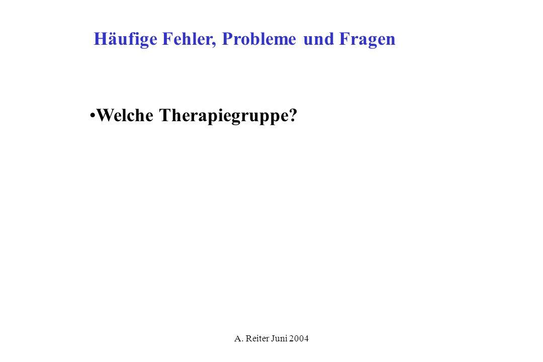 A. Reiter Juni 2004 Häufige Fehler, Probleme und Fragen Welche Therapiegruppe?