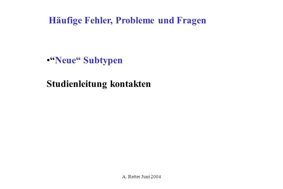 A. Reiter Juni 2004 Häufige Fehler, Probleme und Fragen Neue Subtypen Studienleitung kontakten