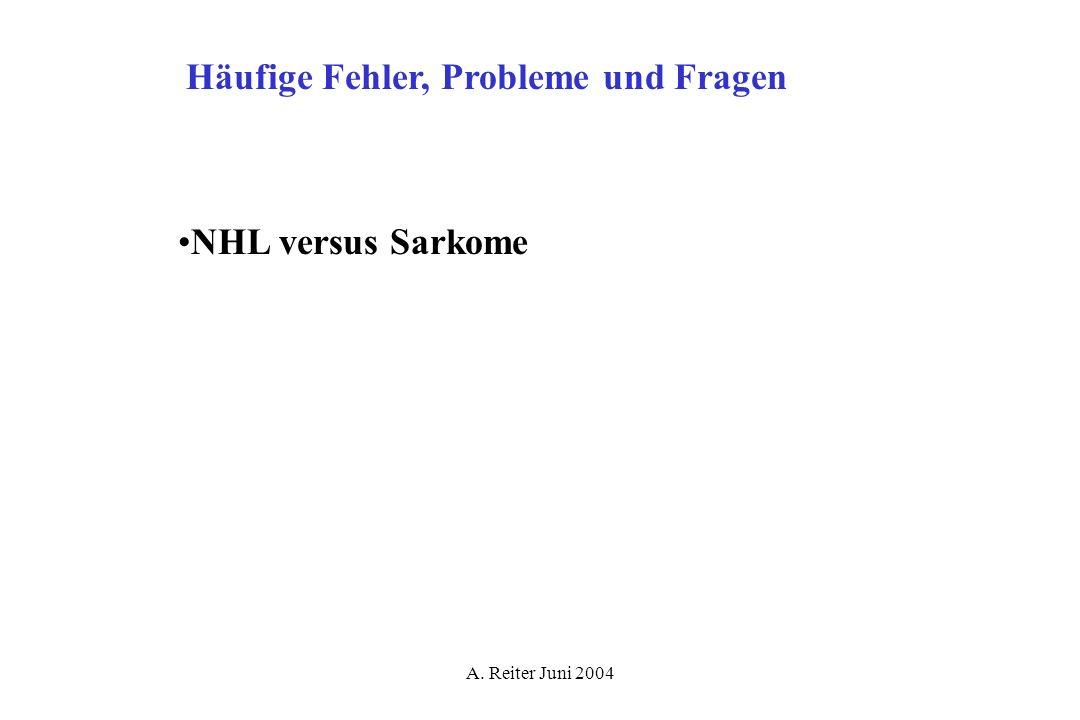 A. Reiter Juni 2004 Häufige Fehler, Probleme und Fragen NHL versus Sarkome