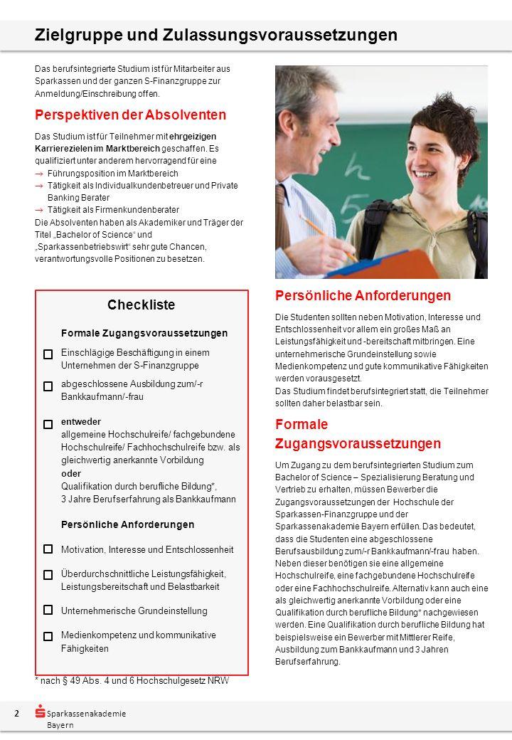 Sparkassenakademie Bayern Zielgruppe und Zulassungsvoraussetzungen Das berufsintegrierte Studium ist für Mitarbeiter aus Sparkassen und der ganzen S-Finanzgruppe zur Anmeldung/Einschreibung offen.