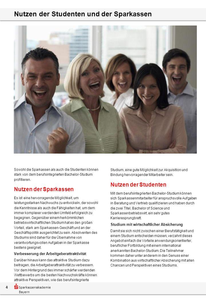 Sparkassenakademie Bayern Nutzen der Studenten und der Sparkassen Sowohl die Sparkassen als auch die Studenten können stark von dem berufsintegrierten