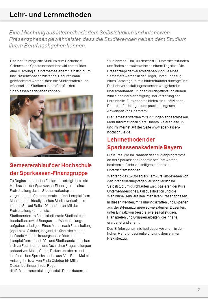 Lehr- und Lernmethoden Das berufsintegrierte Studium zum Bachelor of Science und Sparkassenbetriebswirt kommt über eine Mischung aus internetbasiertem Selbststudium und Präsenzphasen zustande.