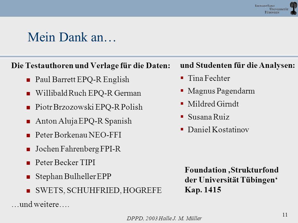 DPPD, 2003 Halle J. M. Müller 11 Mein Dank an… Die Testauthoren und Verlage für die Daten: Paul Barrett EPQ-R English Willibald Ruch EPQ-R German Piot