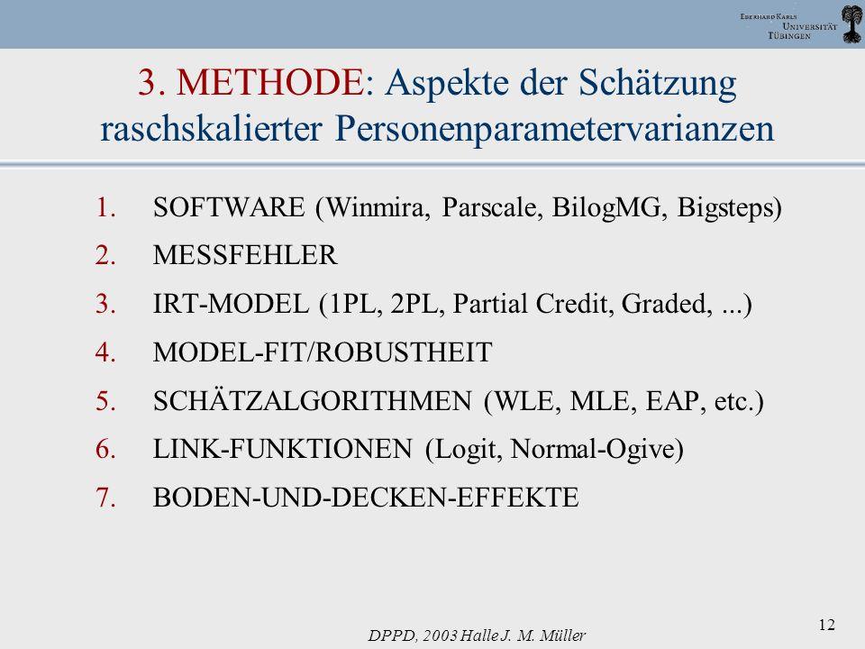 DPPD, 2003 Halle J. M. Müller 12 3. METHODE: Aspekte der Schätzung raschskalierter Personenparametervarianzen 1.SOFTWARE (Winmira, Parscale, BilogMG,