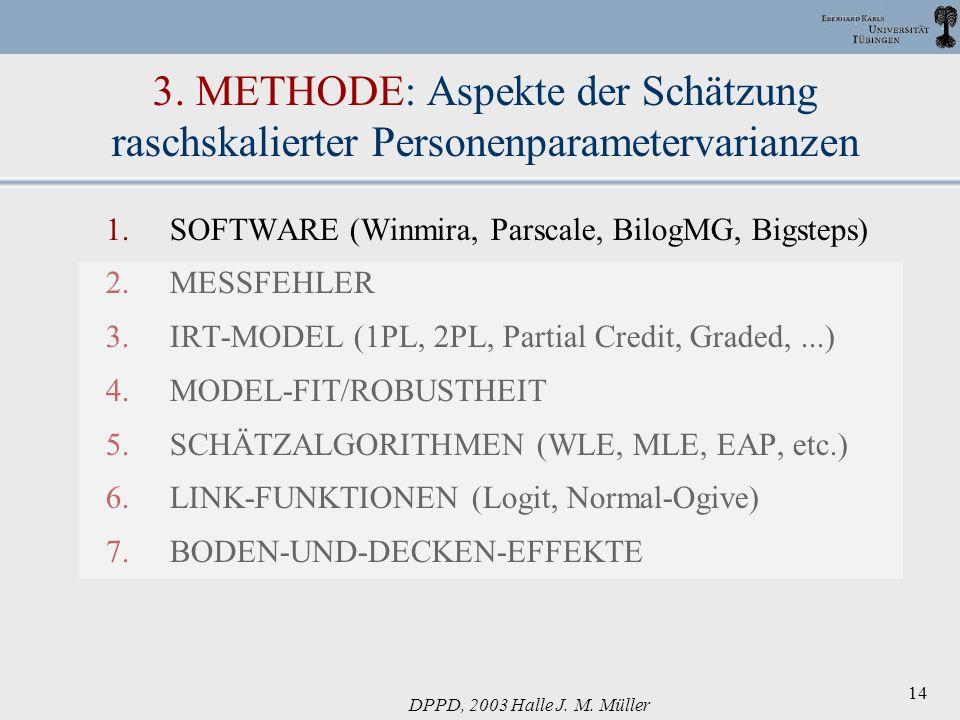 DPPD, 2003 Halle J. M. Müller 14 3. METHODE: Aspekte der Schätzung raschskalierter Personenparametervarianzen 1.SOFTWARE (Winmira, Parscale, BilogMG,