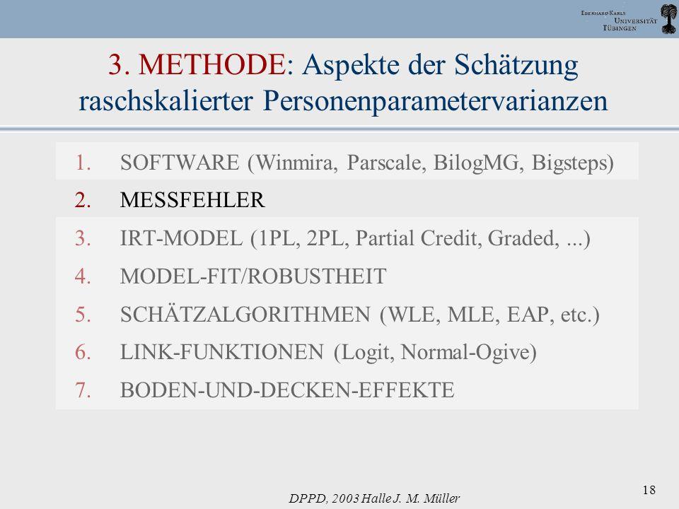 DPPD, 2003 Halle J. M. Müller 18 3. METHODE: Aspekte der Schätzung raschskalierter Personenparametervarianzen 1.SOFTWARE (Winmira, Parscale, BilogMG,