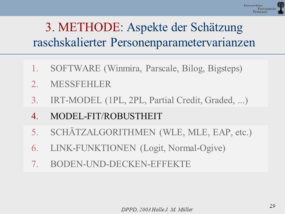 DPPD, 2003 Halle J. M. Müller 29 3. METHODE: Aspekte der Schätzung raschskalierter Personenparametervarianzen 1.SOFTWARE (Winmira, Parscale, Bilog, Bi