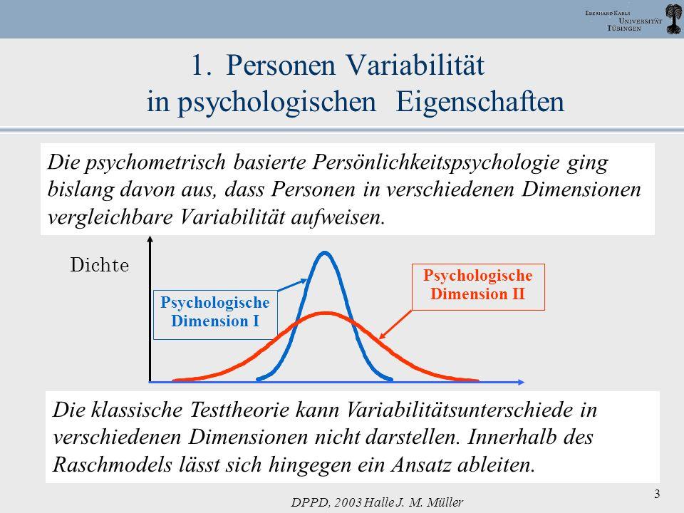 DPPD, 2003 Halle J. M. Müller 3 1.Personen Variabilität in psychologischen Eigenschaften Die psychometrisch basierte Persönlichkeitspsychologie ging b