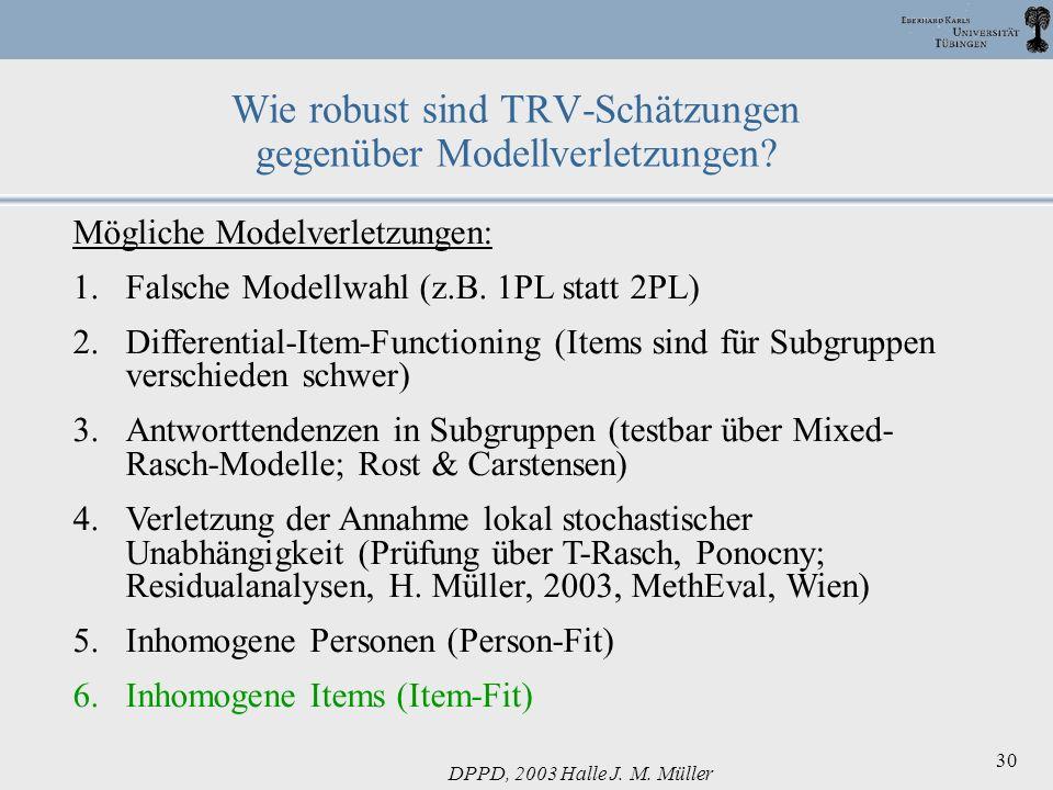 DPPD, 2003 Halle J. M. Müller 30 Wie robust sind TRV-Schätzungen gegenüber Modellverletzungen? Mögliche Modelverletzungen: 1.Falsche Modellwahl (z.B.