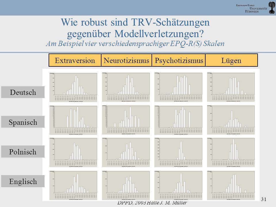 DPPD, 2003 Halle J. M. Müller 31 Wie robust sind TRV-Schätzungen gegenüber Modellverletzungen? Am Beispiel vier verschiedensprachiger EPQ-R(S) Skalen